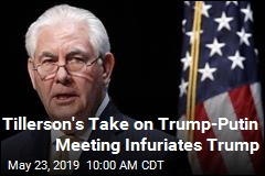 Tillerson Said Trump Bombed Putin Meeting. Next, the Insults