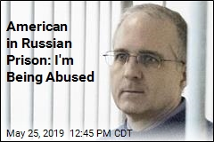 American in Russian Prison: I'm Being Abused