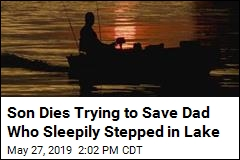 Son Dies Trying to Save Dad Who Sleepily Stepped in Lake