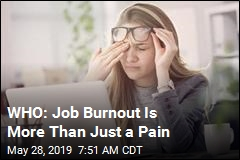 WHO: Job Burn-Out Is More Than Just a Pain
