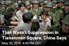 That Wasn't Suppression in Tiananmen Square, China Says