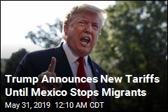 Trump Announces New Tariffs Until Mexico Stops Migrants