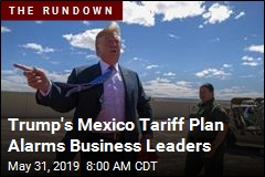 Trump's Mexico Tariff Plan Alarms Business Leaders