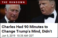 Charles Had 90 Minutes to Change Trump's Mind, Didn't