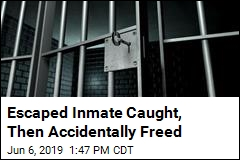 Escaped Inmate Caught, Then Accidentally Freed