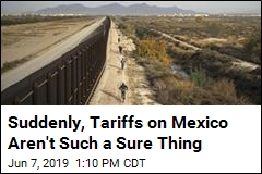 Suddenly, Tariffs on Mexico Aren't Such a Sure Thing