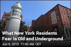 What New York Residents Fear Is Old and Underground