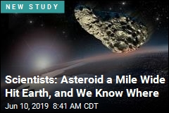Scientists: Asteroid a Mile Wide Hit Earth, and We Know Where
