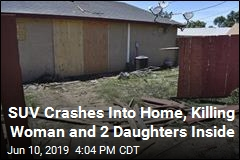 SUV Crashes Into Home, Killing Woman and 2 Daughters Inside
