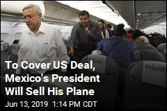To Cover US Deal, Mexico's President Will Sell His Plane
