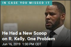 He Had a New Scoop on R. Kelly. One Problem