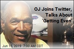 OJ Joins Twitter, Talks About 'Getting Even'