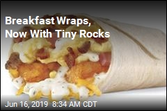 Recall: Your Breakfast Wraps May Contain Rocks
