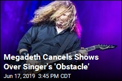 Megadeth Cancels Shows Over Singer's 'Obstacle'