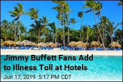 Jimmy Buffett Fans Add to Illness Toll at Hotels