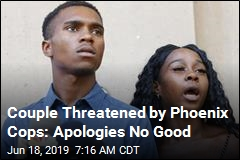 Couple Threatened by Phoenix Cops: Apologies No Good