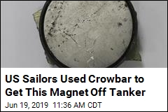 US Sailors Used Crowbar to Get This Magnet Off Tanker