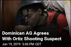 Dominican AG Agrees With Ortiz Shooting Suspect