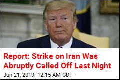 Report: Strike on Iran Was Abruptly Called Off
