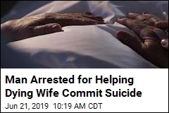 Man Arrested for Helping Dying Wife Commit Suicide