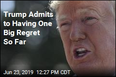 Trump Admits to Having One Big Regret So Far