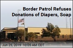 Border Patrol Refuses Donations of Diapers, Soap
