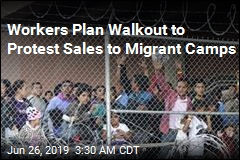 Workers Plan Walkout to Protest Sales to Migrant Camps