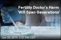 Fertility Doctor's Harm 'Will Span Generations'