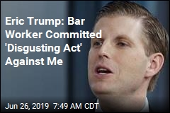 Eric Trump: Bar Worker Who Spit at Me Proves 'We're Winning'
