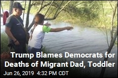 Trump Blames Democrats for Deaths of Migrant Dad, Toddler