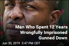 Man Who Spent 12 Years Wrongfully Imprisoned Gunned Down