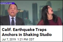Calif. Earthquake Gets Scary for These 2 News Anchors