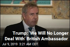 Trump: 'We Will No Longer Deal With' British Ambassador