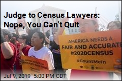 Judge to Census Lawyers: Nope, You Can't Quit