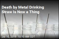 Death by Metal Drinking Straw Is Now a Thing