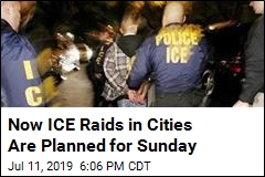 Now ICE Raids in Cities Are Planned for Sunday