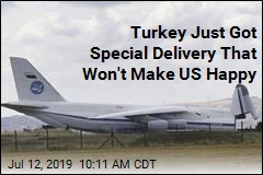 Turkey Just Got Special Delivery That Won't Make US Happy