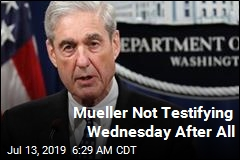 Mueller Not Testifying Wednesday After All