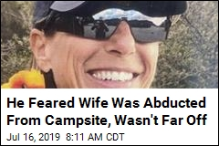 He Feared Wife Was Abducted From Campsite, Wasn't Far Off