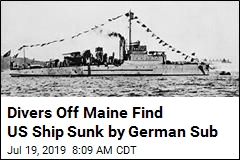 Divers Off Maine Find US Ship Sunk by German Sub