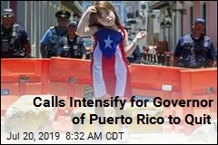 Calls Intensify for Governor of Puerto Rico to Quit