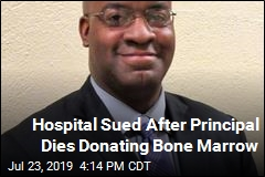 Hospital Sued Over Death of Principal Donating Bone Marrow