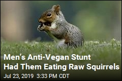 Men Railed Against Veganism by Eating Raw Squirrels