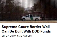 Supreme Court: Border Wall Can Be Built With DOD Funds
