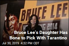 Bruce Lee's Daughter Has Bone to Pick With Tarantino