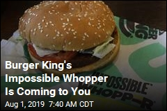 Burger King's Impossible Whopper Is Coming to You