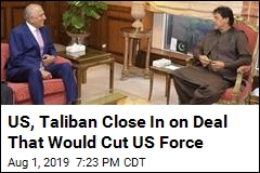 US, Taliban Close In on Deal That Would Cut US Force