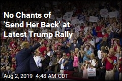 No Chants of 'Send Her Back' at Latest Trump Rally