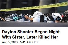 Dayton Shooter Began Night With Sister, Later Killed Her
