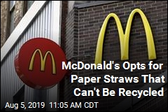McDonald's New Paper Straws Can't Actually Be Recycled